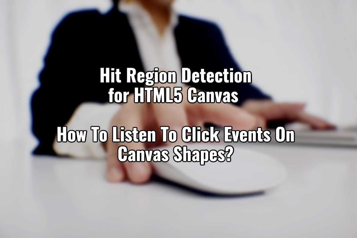 Hit Region Detection For HTML5 Canvas And How To Listen To Click Events On Canvas Shapes cover image